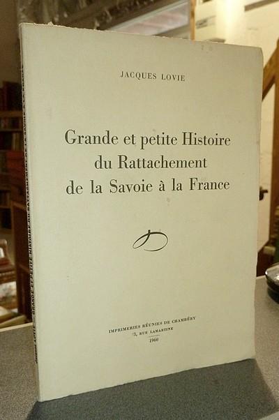 Livre ancien Savoie - Grande et petite Histoire du Rattachement de la Savoie à la France - Lovie Jacques