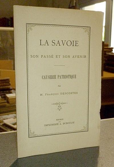 Livre ancien Savoie - La Savoie. Son passé et son avenir. Causerie patriotique - Descostes François