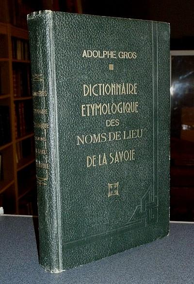 Livre ancien Savoie - Dictionnaire étymologique des noms de lieu de la Savoie - Gros Adolphe
