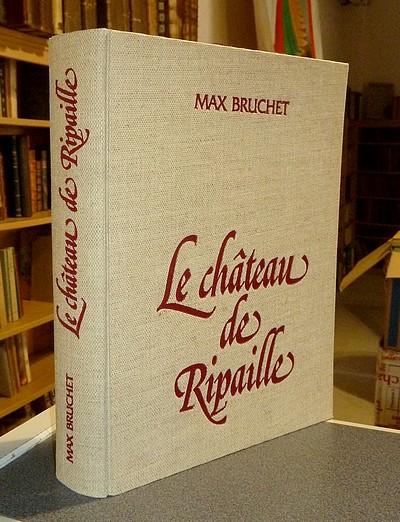 Livre ancien Savoie - Le Château de Ripaille - Bruchet, Max