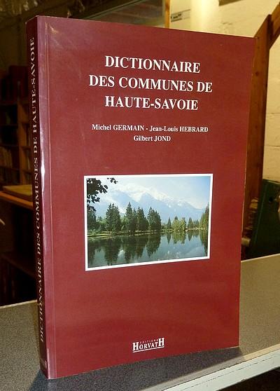 Livre ancien Savoie - Dictionnaire des Communes de Haute-Savoie - Germain, Michel & Hebrard, Jean-Louis & Jond, Gilbert