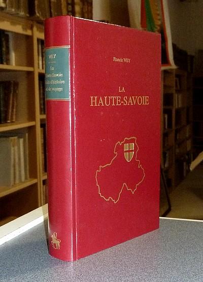 Livre ancien Savoie - La Haute-Savoie, récits d'Histoire et de Voyage. Villes et Hameaux - Jardins... - Wey, Francis