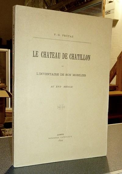 Livre ancien Savoie - Le Château de Chatillon et l'Inventaire de son mobilier au XVIe siècle - Frutaz, F.-G.
