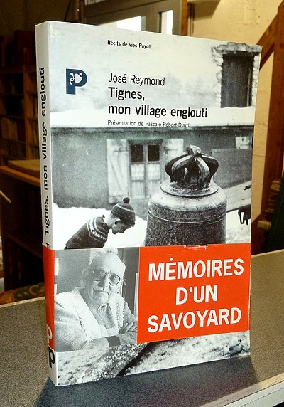 Livre ancien Savoie - Tignes, mon village englouti - Reymond, José
