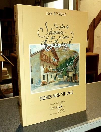 Livre ancien Savoie - Tignes mon village. Les carnets d'un vieux tignard. J'ai plus de souvenirs que... - Reymond, José