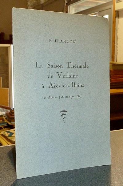 Livre ancien Savoie - La Saison Thermale de Verlaine à Aix-les-Bains (21 août - 14 septembre 1889) - Françon, F.