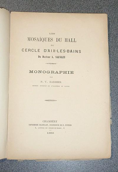 Livre ancien Savoie - Les Mosaïques du Hall du Cercle d'Aix-les-Bains du Docteur A. Salviati.... - Barbier, P. V.