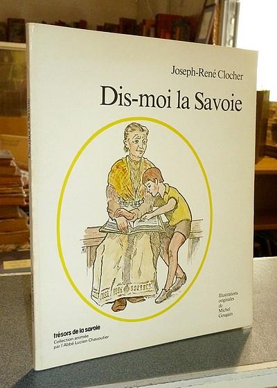 Livre ancien Savoie - Dis-moi la Savoie - Clocher, Joesph-René & Gougain, Michel