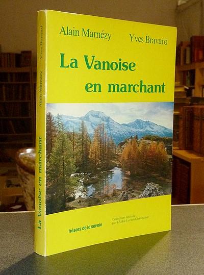 Livre ancien Savoie - La Vanoise en marchant - Marnézy, Alain & Bravard, Yves