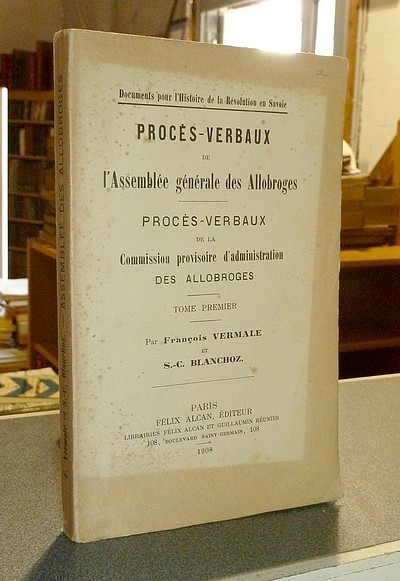 Livre ancien Savoie - Procès Verbaux de l'Assemblée générale des Allobroges - Procès Verbaux de... - Vermale, François & Blanchoz, S.-C.