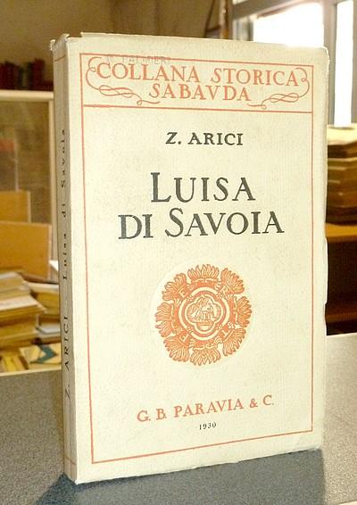 Livre ancien Savoie - Luisa di Savoia, Reggente di Francia (1476-1531) - Arici, Zelmira