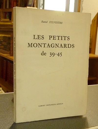 Livre ancien Savoie - Les Petits Montagnards de 39-45 - Sylvestre, Raoul