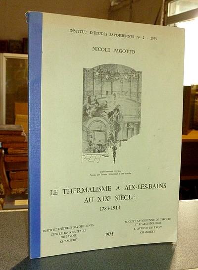 Livre ancien Savoie - Le Thermalisme à Aix-les-Bains au XIXe siècle 1783-1914 - Pagotto, Nicole