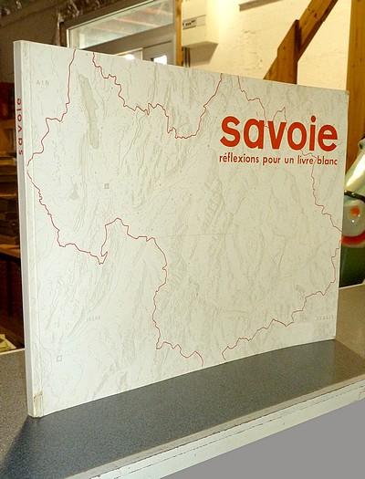 Livre ancien Savoie - Savoie. Réflexions pour un livre blanc - Conseil Général de la Savoie