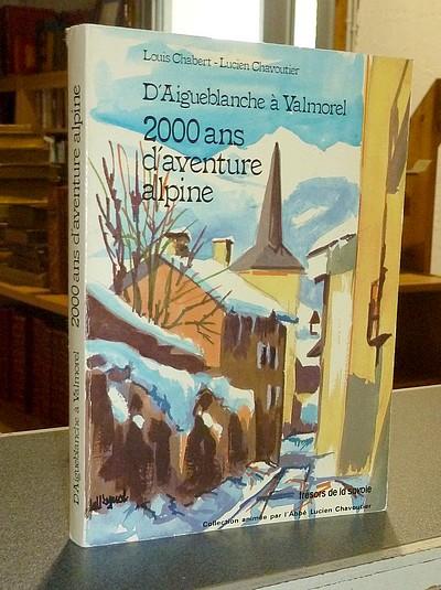 Livre ancien Savoie - D'Aigueblanche à Valmorel, 2000 ans d'aventure alpine (dédicace) - Chabert, Louis & Chavoutier, Lucien