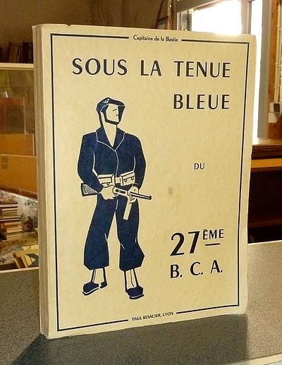 Livre ancien Savoie - Sous la Tenue bleue du 27ème B. C. A - La Bastie, Capitaine de