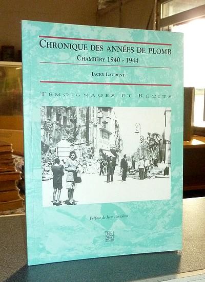 Livre ancien Savoie - Chronique des années de plomb. Chambéry 1940-1944. Témoignages et récits - Laurent, Jacky