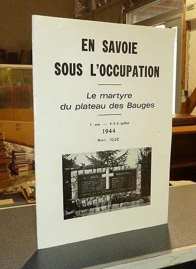 Livre ancien Savoie - En Savoie sous l'Occupation. Le Martyre du plateau des Bauges. 1er mai - 4, 5,... - Fejoz (Chanoine et Curé d'École en Bauges), Henri
