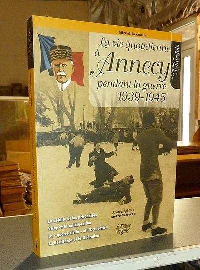 Livre ancien Savoie - La vie quotidienne à Annecy pendant la Guerre 1939-1945. La défaite et les... - Germain, Michel
