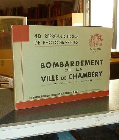 Livre ancien Savoie - Bombardement de la Ville de Chambéry par l'aviation anglo-américaine. 26 mai... - Dewulf, Lt-Colonel Georges Henri