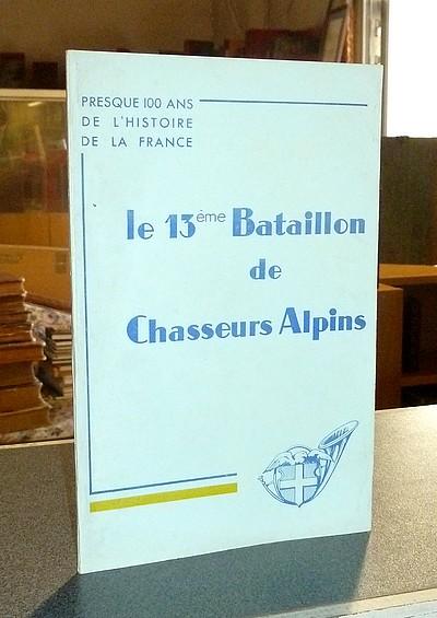 Livre ancien Savoie - Le 13ème Bataillon de Chasseurs Alpins. Presque 100 ans de l'Histoire de France - Lestien, Lieutenant