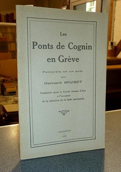 Livre ancien Savoie - Les Ponts de Cognin en Grève. Fantaisie en un acte - Secret, Bernard