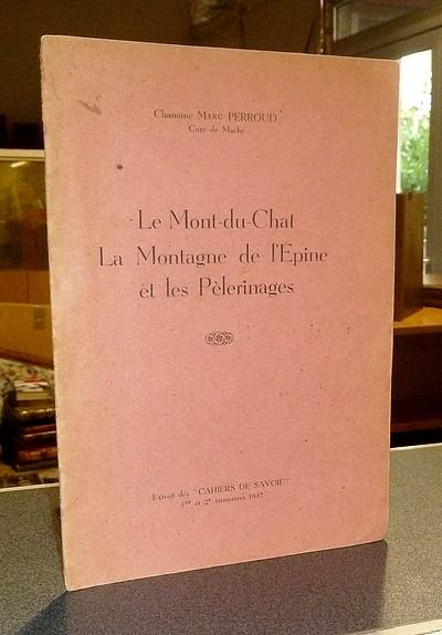 Livre ancien Savoie - Le Mont-du-Chat, la Montagne de l'Épine et les Pèlerinages - Perroud (Curé de Maché), Chanoine Marc