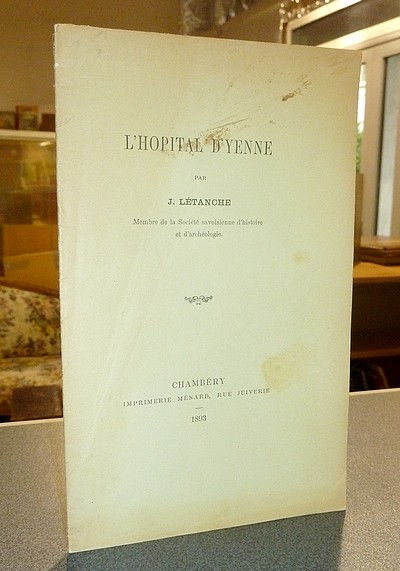 Livre ancien Savoie - L'hôpital d'Yenne - Létanche, J.
