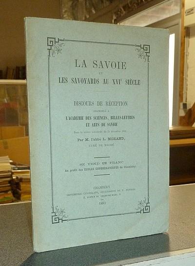 Livre ancien Savoie - La Savoie et les Savoyards au XVIe siècle. Discours de réception prononcé à... - Morand (Curé de Maché), Abbé L.