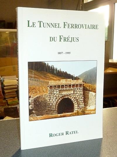 Livre ancien Savoie - Le Tunnel Ferroviaire du Fréjus 1857-1995. Le chemin de fer, son évolution - Ratel, Roger