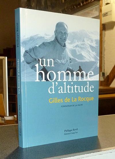 Livre ancien Savoie - Un homme d'altitude. Gilles de La Rocque, fondateur de la Facim - Révil, Philippe