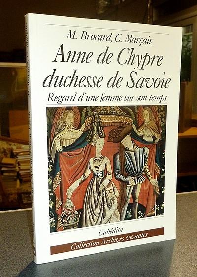 Livre ancien Savoie - Anne de Chypre, Duchesse de Savoie. Regard d'une femme sur son temps - Brocard, Michèle & Marçais, Catherine