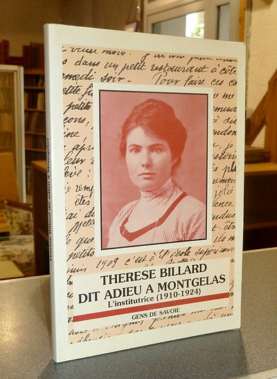 Livre ancien Savoie - Thérèse Billard dit adieu à Montgelas. L'institutrice (1910-1924) - Billard, Thérèse