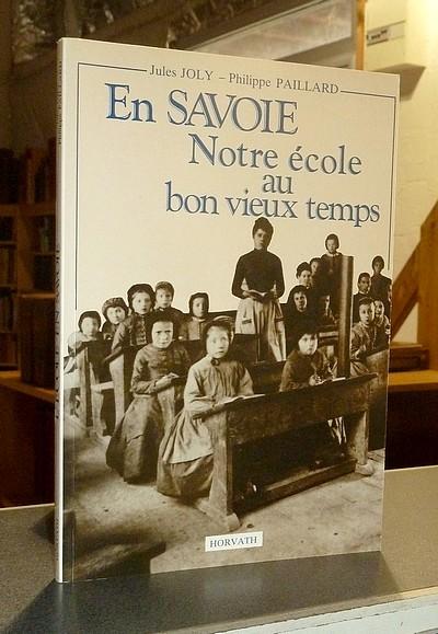 Livre ancien Savoie - En Savoie, notre école au bon vieux temps - Joly, Jules & Paillard, Philippe