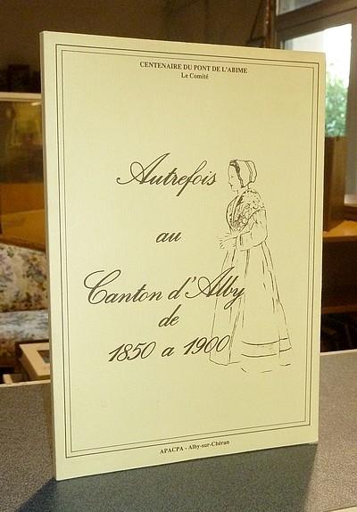 Livre ancien Savoie - Autrefois au Canton d'Alby de 1850 à 1900 -