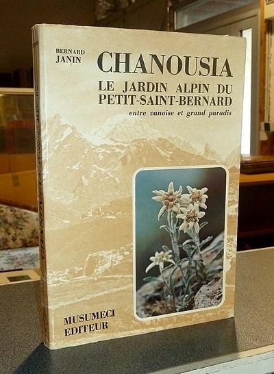 Livre ancien Savoie - Chanousia, le jardin alpin du Petit-Saint-Bernard entre Vanoise et Grand Paradis - Janin, Bernard