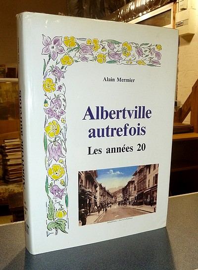 Livre ancien Savoie - Albertville autrefois. Les années 20 (Édition originale avec dédicace) - Mermier, Alain
