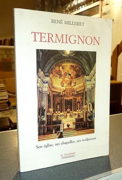 Livre ancien Savoie - Termignon. Son église, ses chapelles, ses sculpteurs - Milleret, René