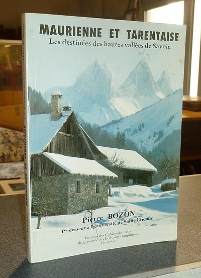 Livre ancien Savoie - Maurienne et Tarentaise. Les destinées des hautes vallées de Savoie - Bozon, Pierre