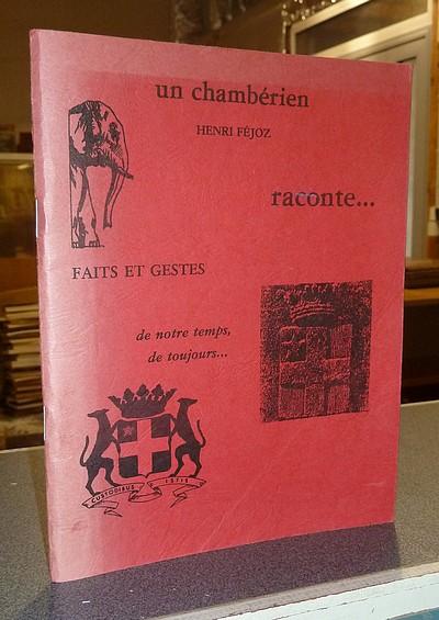 Livre ancien Savoie - Un chambérien raconte... Faits et gestes, de notre temps, de toujours... - Féjoz, Henri
