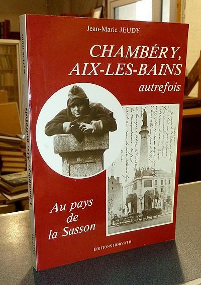 Livre ancien Savoie - Chambéry, Aix-les-Bains autrefois. Au Pays de la Sasson - Jeudy, Jean-Marie