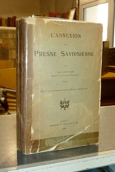Livre ancien Savoie - L'Annexion et la Presse Savoisienne - Dépollier, Louis