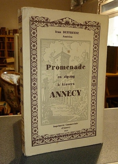 Livre ancien Savoie - Promenade en zig-zag à travers Annecy - Duffresne, Jean