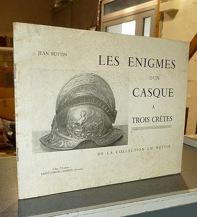 Livre ancien Savoie - Les énigmes d'un casque à trois crêtes de la collection Ch. Buttin - Buttin, Jean