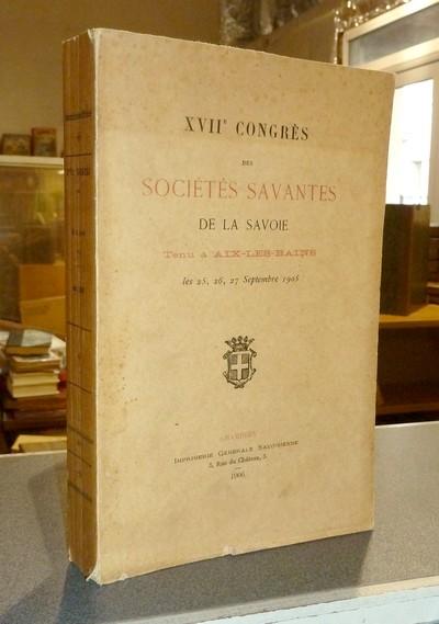 Livre ancien Savoie - XVIIe Congrès des Sociétés Savantes de la Savoie, tenu à Aix les Bains les... -