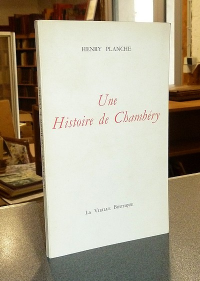 Livre ancien Savoie - Une Histoire de Chambéry - Planche, Henry