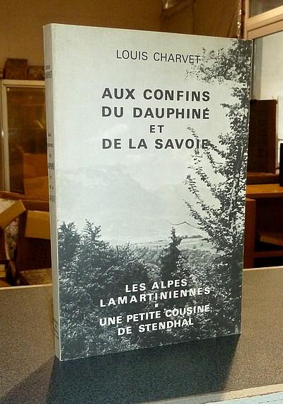 Livre ancien Savoie - Aux confins du Dauphiné et de la Savoie. Les Alpes Lamartiniennes. Une petite... - Charvet, Louis