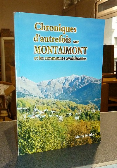 Livre ancien Savoie - Chroniques d'autrefois sur Montaimont et les communes avoisinantes - Gonthier, Marcel
