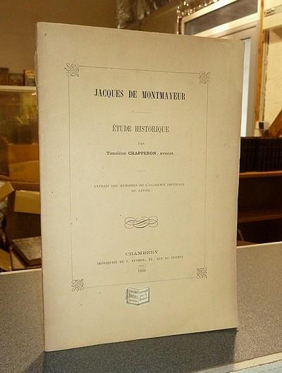 Livre ancien Savoie - Jacques de Montmayeur. Étude historique - Chapperon (avocat), Timoléon
