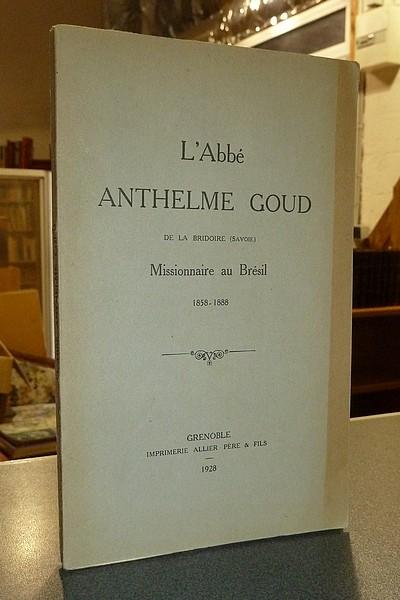 Livre ancien Savoie - L'Abbé Anthelme Goud de La Bridoire (Savoie) Missionnaire au Brésil 1858-1888 - Anonyme